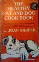 The Healthy Cat and Dog Cookbook- Natural Recipes Using Nutritious, Economical Foods and Good Advice for Happier, Healthier, and More Beautiful Pets