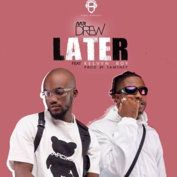 Mr Drew ft. Kelvyn Boy - Later Lyrics