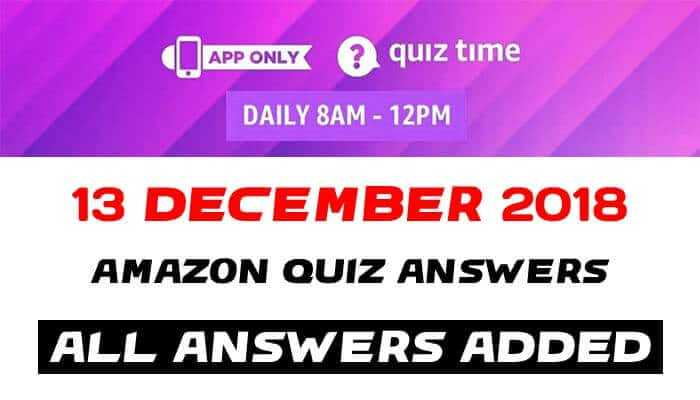 Amazon Quiz 13 December 2018 Answers-Win Rs.10,000