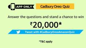 Amazon Cadbury Oreo Quiz Answers -Rs. 20,000 Pay balance
