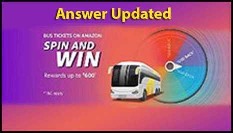 Amazon Bus Tickets Spin And Win Quiz Answer - Rs.600 Rewards