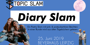 Topic Slam Diary Slam 25.06.2019 Leipzig