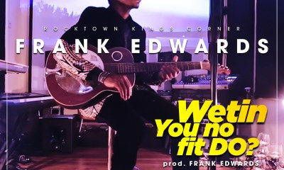 Download: Frank Edwards – Wetin You No Fit Do