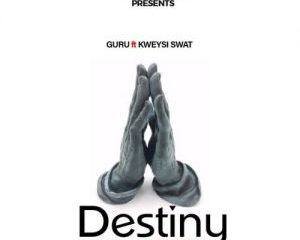 Download: Guru ft. Kweysi Swat – Destiny