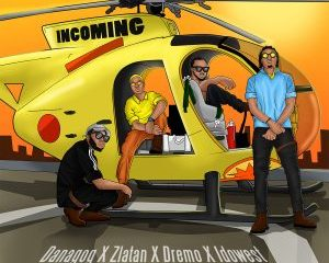 Download: Danagog ft. Zlatan Ibile, Dremo, Idowest – Incoming