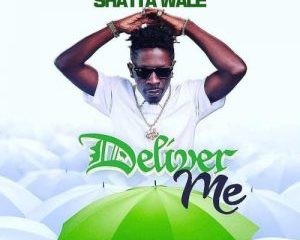 Download: Shatta Wale – Deliver Me