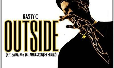 Nasty C – Outside Ft. Tiga Maine, Tellaman & Kowbey Earlay