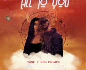 Töme – All To You Ft. King Promise