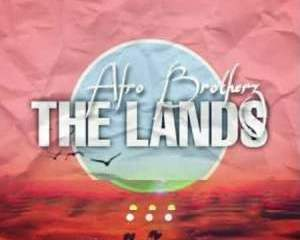Afro Brotherz – The Lands-TopNaija.ng