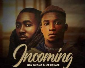 UBX_Okoko_-_Incoming_Remix_Ft_Ice_Prince-TopNaija.ng