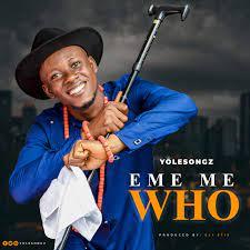 [Music] Yolesongz – Eme Me Who-TopNaija.ng