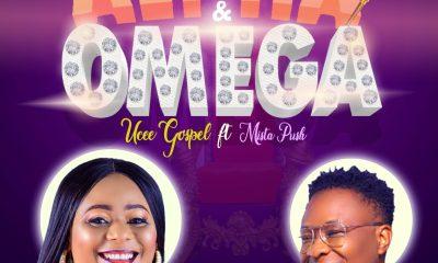 Ucee Gospel – Alpha & Omega (ft. Mista Push)-TopNaija.ng