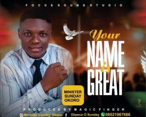 Sunday Okoro – Your Name Is Great-TopNaija.ng