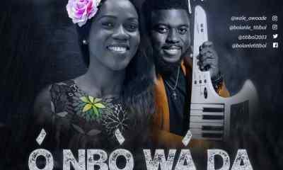 Bolanle Ft. Wale Owoade – O Nbo wada-TopNaija.ng