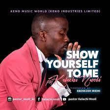 Pst Kelechi Nnoli – Show Yourself To Me-TopNaija.ng