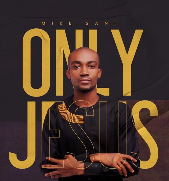 Mike Sani – Only Jesus-TopNaija.ng