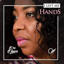 I Lift My Hands – Ore Oluwa [Music + Lyrics] -TopNaija.ng