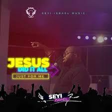 Seyi Israel – Jesus Did It All-TopNaija.ng