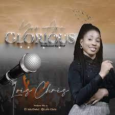 You Are Glorious – Lois Chris-TopNaija.ng