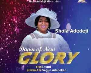 Shola Adedeji – Dawn of New Glory Ft. Lexmi-TopNaija.ng