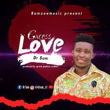 Excess Love – Dr Sam-TopNaija.ng