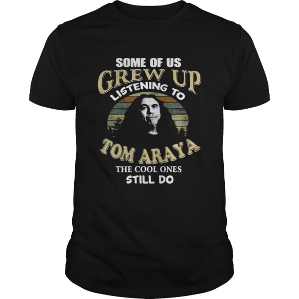Some of us grew up listening to Tom Araya the cool ones still do shirt Shirt