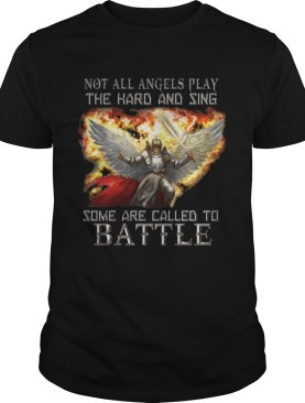 Not all angels play the hard and sing some are called to battle shirt