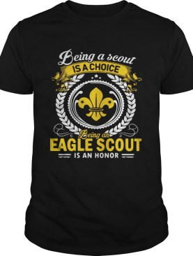 Being a scout is a choice being an Eagle scout is an honor shirt