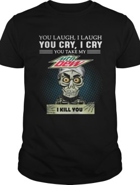 Jeff Dunham Puppet You laugh I laugh you cry I cry Mtn Dew shirt