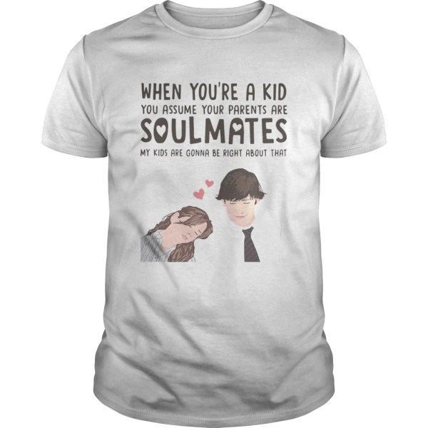 When youre a kid you assume your parents are soulmates shirt