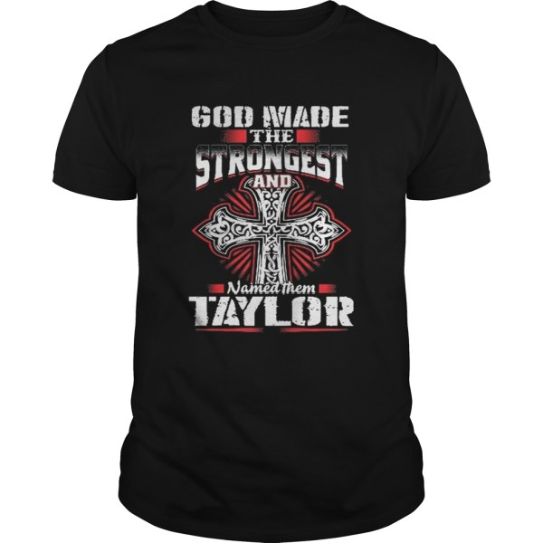 God Made The Strongest And Named Them Taylor Shirt