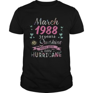 March 1988 31 years of being sunshine mixed with a little hurricane shirt Shirt