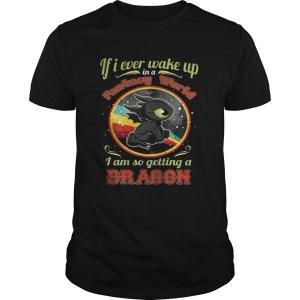 If I ever wake up in a fantasy world I am so getting a dragon shirt Shirt