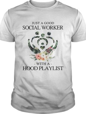 Floral just a good social worker with a hood playlist tshirt