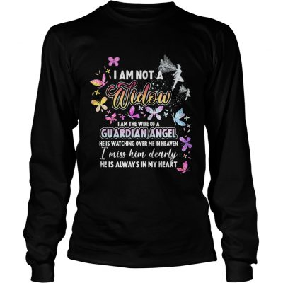 I am not a widow I am the wife of a guardian angel he is watching over me in heaven longsleeve tee
