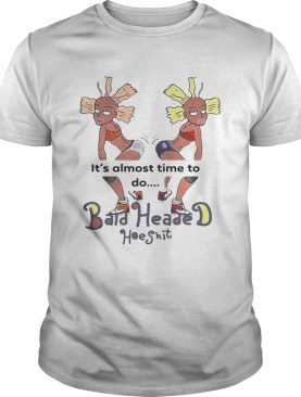 Its almost time to do Bald Heade Hoeshit shirt