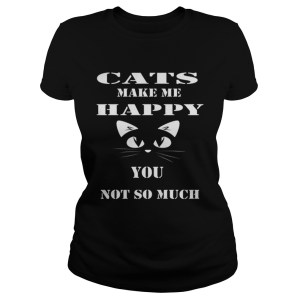 Cats make me happy you not so much Classic Ladies