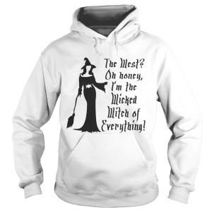 Halloween the west oh honey Im the wicked witch of everything Hoodie