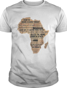 Hot Bless Africa Rains On Toto I Hear The Drums Echoing Tonight shirt