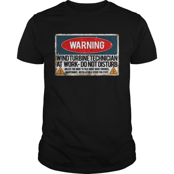 Warning Wind Turbine Technician At Work Do Not Disturb Shirt