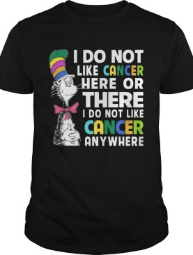 Dr Seuss I do not like cancer here or there shirt