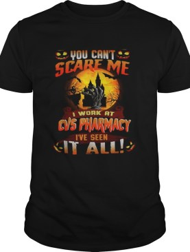 You cant scare me I work at CVS Pharmacy Ive seen it all Halloween shirt