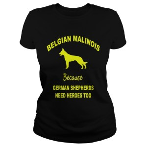 1572839775Belgian Malinois Because German Shepherds Need Heroes Too Classic Ladies