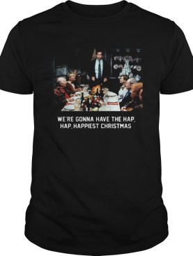 National Lampoon Christmas Vacation Were Gonna Have The Hap Hap Happiest Christmas shirt