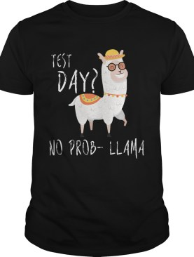 Test Day No ProbLlama shirt
