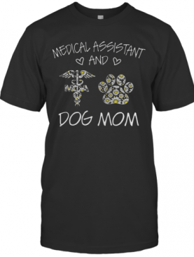 Medical Assistant And Dog Mom T-Shirt