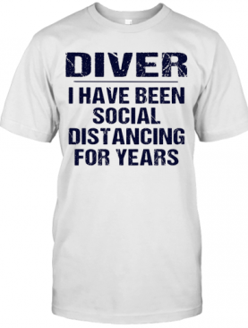 Diver I have been social distancing for years shirt T-Shirt