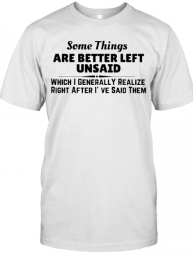 Somethings Are Better Left Unsaid T-Shirt