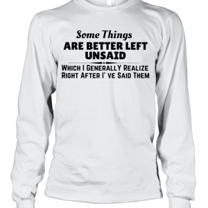 Somethings Are Better Left Unsaid T-Shirt Long Sleeved T-shirt