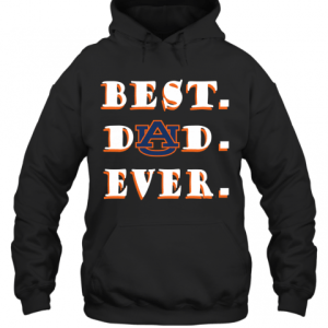 Father's Day Best Dad Auburn Tigers Ever T-Shirt Unisex Hoodie